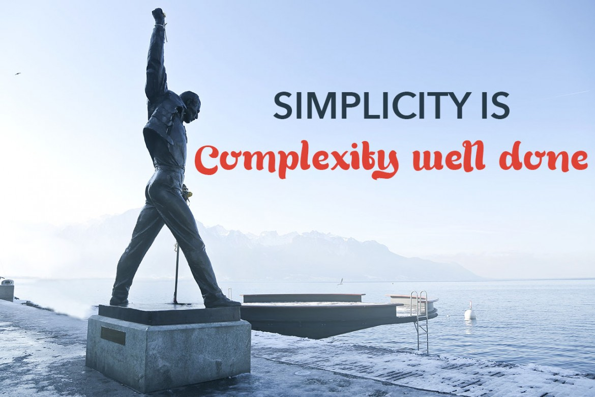 Simplicity is complexity well done
