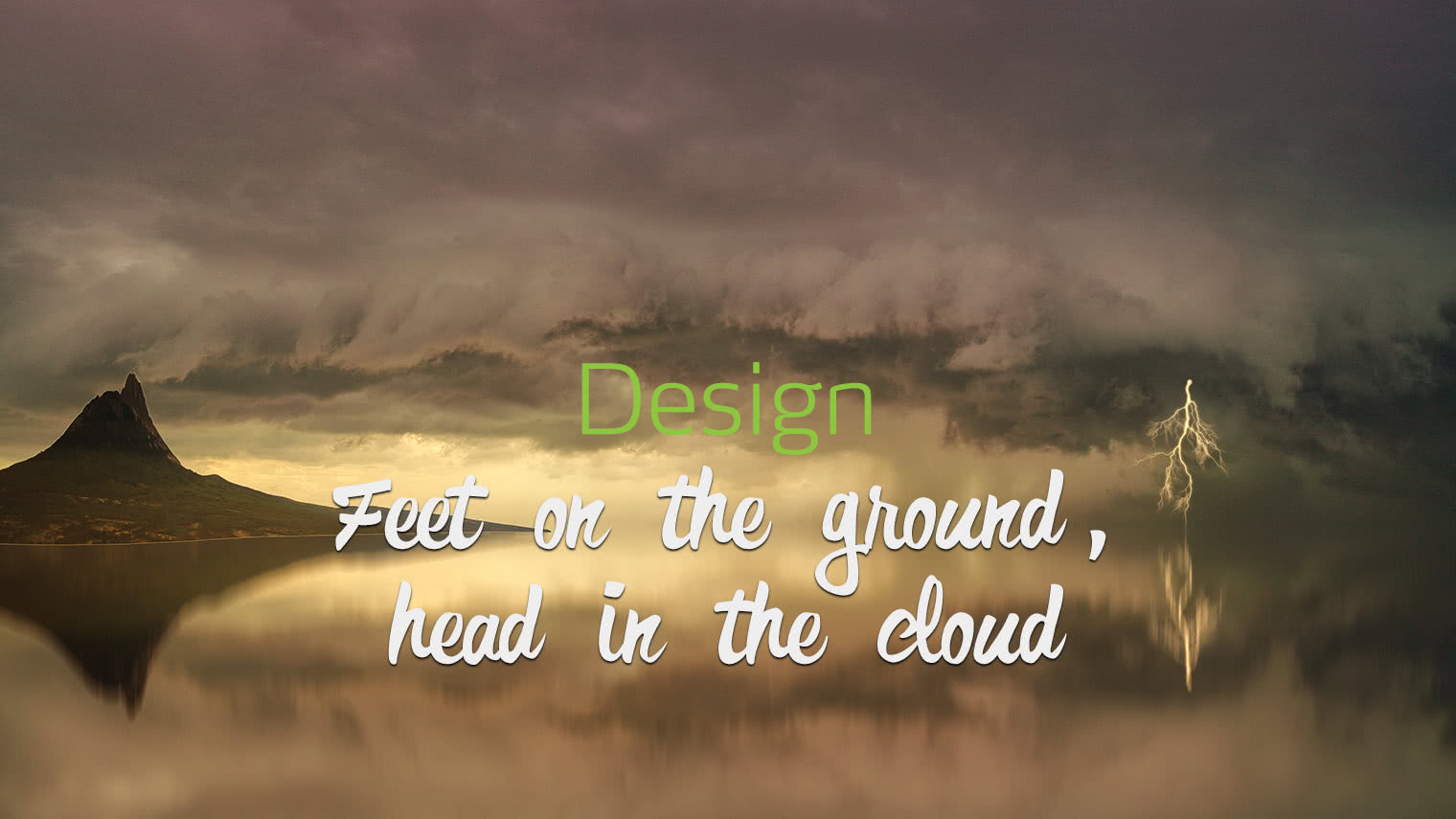 Design: feet on the ground, head in the cloud