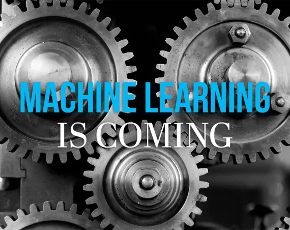 Machine learning is coming