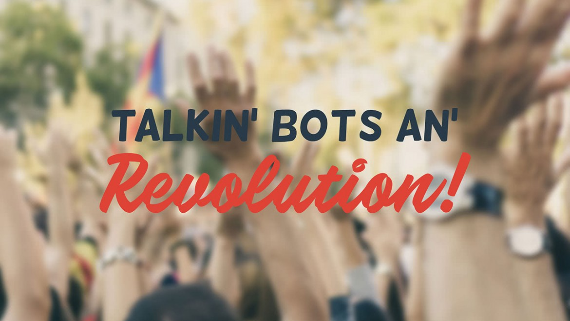 Talkin bots an revolution